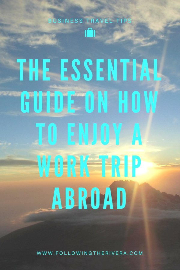 The essential guide on how to enjoy a work trip abroad
