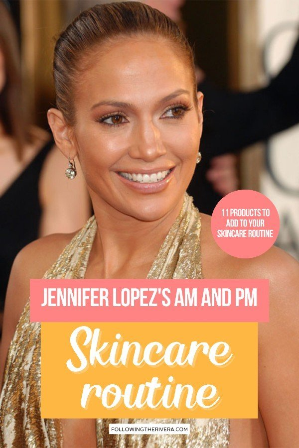 Jennifer Lopez - Jennifer Lopez skincare routine